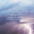 Headache and Dub Reel Inch [CD+DVD]<通常盤>