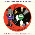 FM802 MIDNIGHT GARAGE 10th Anniversary Compilation<限定生産盤>