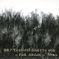 OK? Tropical Ghetto dub - FOR ARIWA - CD