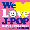 WE LOVE J-POP ~HAPPY TUNES BEST~ Mixed by DJ HIROKI