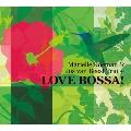 LOVE BOSSA!