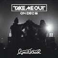 """TAKE ME OUT"" ON DEC 16"
