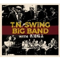 T.N. SWING BIG BAND with 名知玲美