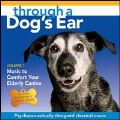 Through a Dog's Ear: Music to Comfort Your Elderly Canine, Vol.1