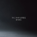 『INCOMPLETEII』 [2CD+DVD]<初回盤>