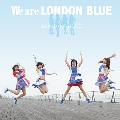 We are LONDON BLUE (TYPE-A)