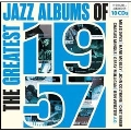 The Greatest Jazz Albums of 1957