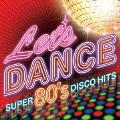 レッツ・ダンス~SUPER 80's DISCO HITS~