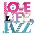 LOVE LIFE, JAZZ -JAZZ LOVERS BEST-