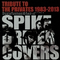 TRIBUTE TO THE PRIVATES 1983-2013「SPIKE DRIVER COVERS」