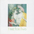 TIME FOR TWO~二人だけのジャズ・イマージュ