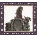 Sugar Hunter ~THE BEST LOVE SONGS OF CHARA~  [2CD+DVD]<初回生産限定盤>