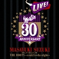 MASAYUKI SUZUKI 30TH ANNIVERSARY LIVE THE ROOTS ~could be the night~<通常盤>