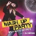 MASH UP PARTY -WILD ROCK ANTHEM- Mixed By DJ HIROKI