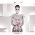Dear Bride [CD+DVD]<初回生産限定盤>
