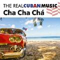 ザ・リアル・キューバン・ミュージック~チャ・チャ・チャ~