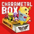 CHARAMETAL BOX<通常盤>