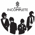INCOMPLETE<初回生産限定盤>