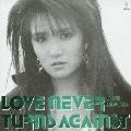 LOVE NEVER TURNS AGAINST