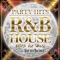 PARTY HITS R&B HOUSE 2015 1st Half Mixed by DJ HIROKI