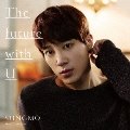 The future with U [CD+DVD]<初回限定盤Type-A>