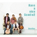 Have a nice Goodie2 (G2 style盤)