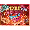EXILE ATSUSHI SPECIAL NIGHT [3DVD+CD]