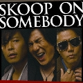 SKOOP ON SOMEBODY  [CD+DVD]<初回生産限定盤>