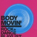 Body Movin' -ROCK + DANCE Playlist-