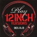 プレイ ~12インチ・ヴァージョンズ (90'S R&B)