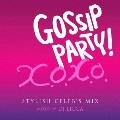 """GOSSIP PARTY! """"X.O.X.O. -STYLISH CELEB'S MIX-"""" mixed by DJ LICCA"""