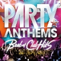 Party Anthems -Best of Club Hits-