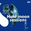 Hula moon sessions