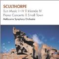 Sculthorpe: Sun Music I-IV, Irkanda IV, Piano Concerto, Small Town