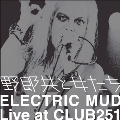野郎共と女たち ELECTRIC MUD Live at CLUB251