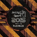 Jazzy Sport 2015 Mixed By BudaMunk<数量限定盤>