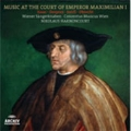 Music At The Court Of Emperor Maximilian I<限定盤>