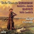 Violin Romantic - Szymanowski: Violin Concerto No.1, Violin Sonata Op.9; Hindemith: Violin Concerto