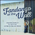 Fandango At The Wall: A Soundtrack For The U.S., Mexico, And Beyond