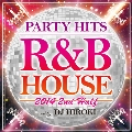 PARTY HITS R&B HOUSE 2014 2nd Half Mixed by DJ HIROKI
