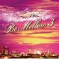 Be Mellow 3