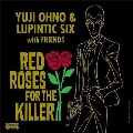 RED ROSES FOR THE KILLER<完全限定盤>