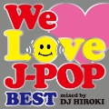 WE LOVE J-POP ~BEST~ Mixed by DJ HIROKI