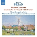 Brian:Comedy Overture-The Jolly Miller:Violin Concerto/Symphony No.18:Marat Bisengaliev