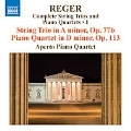 Reger: Complete String Trios & Piano Quartets Vol.1 -String Trio Op.77b (2/27-28/2007), Piano Quartet Op.113 (3/1,4/2003) / Aperto Piano Quartet