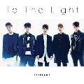 To The Light<通常盤/初回限定仕様>