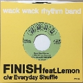Finish feat.Lemon c/w Everyday Shuffle