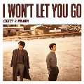 I WON'T LET YOU GO [CD+DVD+ブックレット]<初回生産限定盤D (ジニョン & ユギョム ユニット盤)>