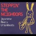 STEPPIN' THE NEIGHBORS ~Japanese Meets Urban beats~ [CCCD]