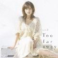 シングルV「Too far away ~女のこころ~」